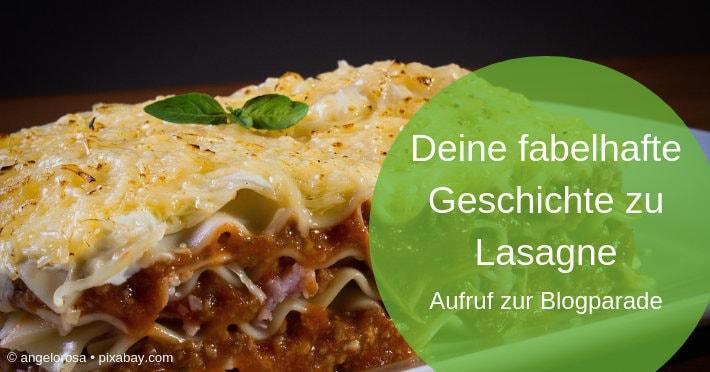 Das Lasagne-Konzept: Deine-fabelhafte-Geschichte-zu-Lasagne-Aufruf-Blogparade