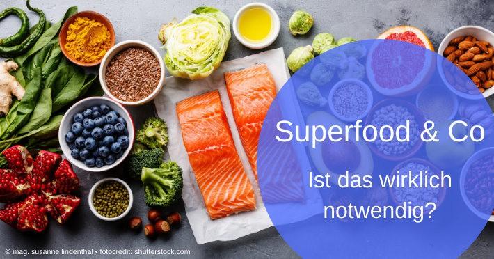 Superfood und Turbo-Lebensmittel. Ist das wirklich notwendig?